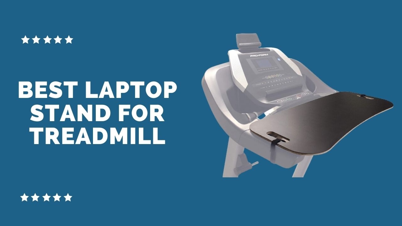 Best Laptop Stand for Treadmill
