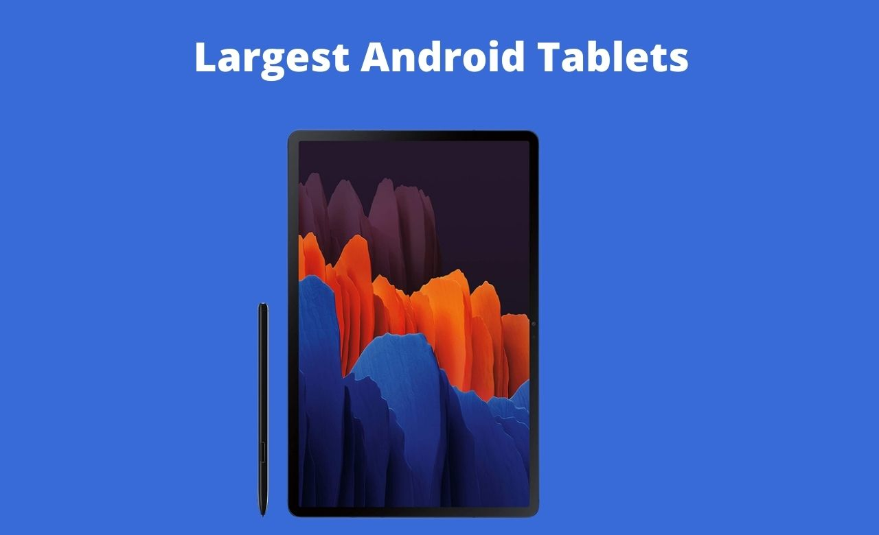 Largest Android Tablets